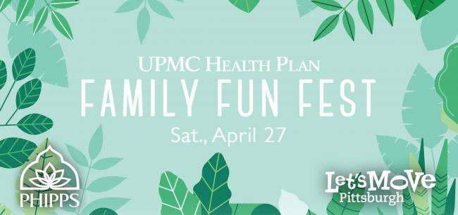 UPMC Health Plan Family Fun Fest - Phipps Conservatory and